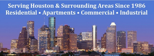 Serving Houston and Surrounding Areas since 1986 - Residential - Apartments - Commercial - Industrial